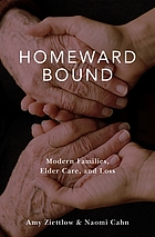 Homeward bound : modern families, elder care, and loss