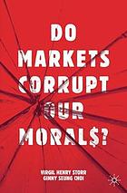 Do markets corrupt our morals?