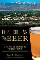 Fort Collins beer : a history of brewing on the Front Range