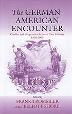 The German-American encounter : conflict and cooperation between two cultures, 1800-2000