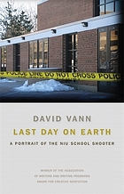 Last day on earth : a portrait of the NIU school shooter