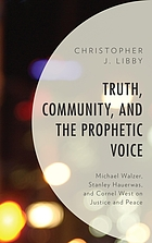 Truth, community, and the prophetic voice : Michael Walzer, Stanley Hauerwas, and Cornel West on justice and peace