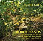 Borderlands : new photographs and old tales of the sacred springs, holy wells and spas of Cheshire, Flintshire, Denbighshire, Shropshire, Worcestershire, Radnorshire, Herefordshire, Breconshire, Montgomeryshire, Monmouthshire and Gloucestershire