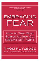Embracing fear - how to turn what scares us into our greatest gift.