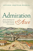 Admiration and awe : Morisco buildings and identity negotiations in early modern Spanish historiography