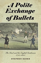 A polite exchange of bullets : the duel and the English gentleman, 1750-1850