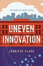 Uneven innovation : the work of smart cities