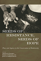 Seeds of resistance, seeds of hope : place and agency in the conservation of.