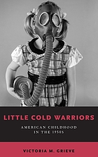Little cold warriors : American childhood in the 1950s