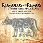Romulus And Remus : the Twins Who Made Rome - Ancient Roman Mythology Children's Greek & Roman.