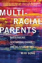 Multiracial parents : mixed families, generational change, and the future of race