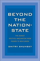 Beyond the nation-state : the zionist political imagination from Pinsker to Ben-Gurion