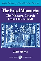 The papal monarchy : the Western church from 1050 to 1250