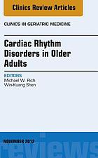 Cardiac Rhythm Disorders in Older Adults, An Issue of Clinics in Geriatric Medicine - E-Book