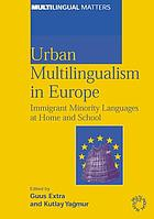 Urban multilingualism in Europe : immigrant minority languages at home and school