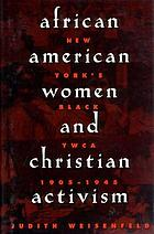 African American women and Christian activism : New York's Black YWCA, 1905-1945