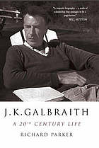 J.K. Galbraith : a 20th century life