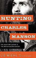 Hunting Charles Manson : the quest for justice in the days of helter skelter