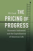 The pricing of progress : economic indicators and the capitalization of American life
