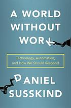A world without work technology, automation, and how we should respond
