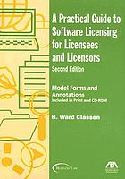 A practical guide to software licensing for licensees and licensors : analyses and model forms