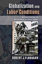 Globalization and labor conditions : working conditions and worker rights in a global economy