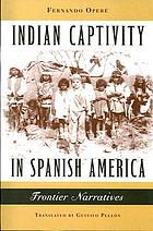 Indian captivity in Spanish America : frontier narratives
