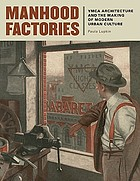 Manhood factories : YMCA architecture and the making of modern urban culture