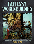 Fantasy world-building : a guide to developing mythic worlds and legendary creatures