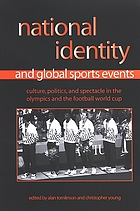 National identity and global sports events : culture, politics, and spectacle in the Olympics and the football World Cup