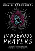 Book cover for Dangerous Prayers: Because following Jesus was never meant to be safe by Craig Groeschel