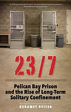 23/7 : pelican bay prison and the rise of long-term solitary confinement.
