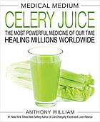 Medical Medium celery juice : the most powerful medicine of our time healing millions worldwide