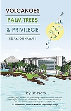 Volcanoes, palm trees, and privilege : essays on Hawai'i