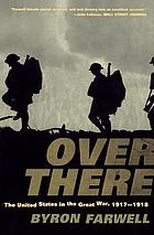 Over there : the United States in the Great War, 1917-1918