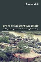 Grace at the garbage dump : making sense of mission in the twenty-first century