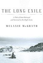 The long exile : a tale of Inuit betrayal and survival in the high Arctic