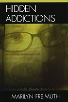 Hidden addictions : assessment practices for psychotherapists, counselors, and health care providers