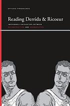 Reading Derrida and Ricoeur : improbable encounters between deconstruction and hermeneutics