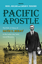 PACIFIC APOSTLE : the 1920-21 diary of david o. mckay in the latter-day saint island missions.