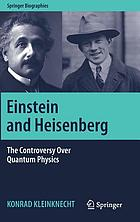 Einstein and Heisenberg : the controversy over quantum physics