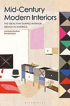 Mid-Century Modern Interiors : The Ideas that Shaped Interior Design in America