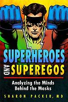 Superheroes and superegos : analyzing the minds behind the masks