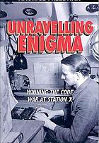 Unravelling Enigma : winning the code war at Station X