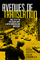 Avenues of translation : the city in Iberian and Latin American writing