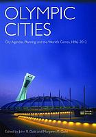 Olympic cities : city agendas, planning and the world's games, 1896-2012
