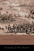 Brothers among nations : the pursuit of intercultural alliances in early America, 1580-1660