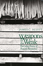 Weapons of the Weak : Everyday Forms of Peasant Resistance.