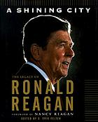 A shining city : the legacy of Ronald Reagan