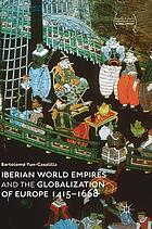 Iberian World Empires and the Globalization of Europe 1415-1668